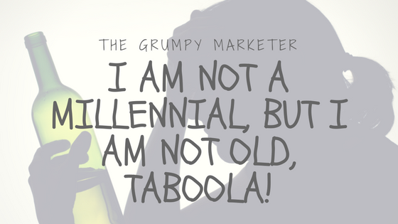 I am not a Millennial, but I am not old, Taboola!