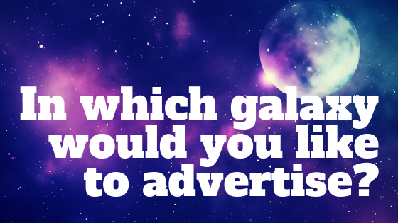 In which galaxy would you like to advertise?